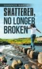 Image for Shattered, No Longer Broken