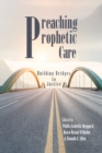 Image for Preaching Prophetic Care: Building Bridges to Justice