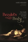 Image for Bezalel's Body : The Death of God and the Birth of Art