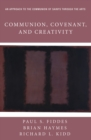 Image for Communion, Covenant, and Creativity: An Approach to the Communion of Saints through the Arts