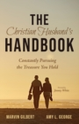 Image for The Christian Husband's Handbook : Constantly Pursuing the Treasure You Hold