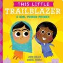 Image for This Little Trailblazer : A Girl Power Primer