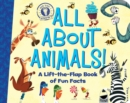 Image for All About Animals! : A Lift-the-Flap Book of Fun Facts