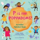 Image for P is for poppadoms!  : an Indian alphabet book