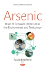 Image for Arsenic  : risks of exposure, behavior in the environment, and toxicology