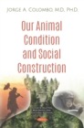 Image for Our Animal Condition and Social Construction