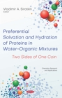 Image for Preferential Solvation and Hydration of Proteins in Water-Organic Mixtures: Two Sides of One Coin