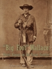 """Image for """"Big Foot"""" Wallace:  Noted Ranger on the Texan Frontier"""