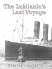 Image for Lusitania's Last Voyage: Being a Narrative of the Torpedoing and Sinking of the R. M. S. Lusitania by a German Submarine off the Irish Coast May 7, 1915