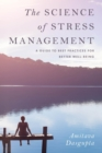 Image for The science of stress management: a guide to best practices for better well-being