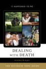 Image for Dealing with death  : the ultimate teen guide