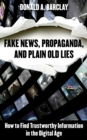 Image for Fake news, propaganda, and plain old lies  : how to find trustworthy information in the digital age