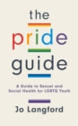 Image for The pride guide  : a guide to sexual and social health for LGBTQ youth