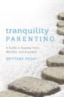 Image for Tranquility parenting: a guide to staying calm, mindful, and engaged