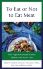 Image for To eat or not to eat meat  : how vegetarian dietary choices influence our social lives