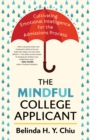 Image for The mindful college applicant  : cultivating emotional intelligence for the admissions process