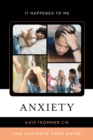 Image for Anxiety  : the ultimate teen guide