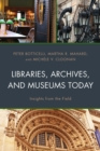 Image for Libraries, archives, and museums today  : insights from the field