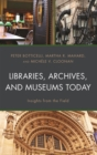 Image for Libraries, archives, and museums today: insights from the field