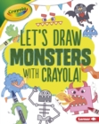 Image for Let's Draw Monsters with Crayola (R) !