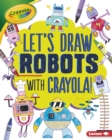 Image for Let's Draw Robots with Crayola (R) !