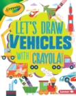 Image for Let's Draw Vehicles with Crayola (R) !