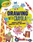 Image for Drawing with Crayola (R) !: Animals, Robots, Monsters, Cars, and More