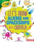 Image for Let's Draw Aliens and Spaceships with Crayola (R) !