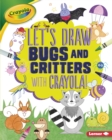 Image for Let's Draw Bugs and Critters with Crayola (R) !