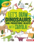 Image for Let's Draw Dinosaurs and Prehistoric Beasts with Crayola (R) !