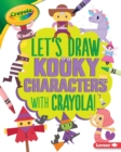 Image for Let's Draw Kooky Characters with Crayola (R) !