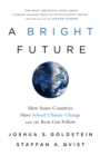Image for A bright future  : how some countries have solved climate change and the rest can follow