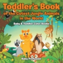 Image for Toddler's Book of the Cutest Jungle Animals in the World - Baby & Toddler Color Books