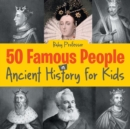 Image for 50 Famous People in Ancient History for Kids