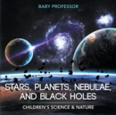 Image for Stars, Planets, Nebulae, and Black Holes Children's Science & Nature