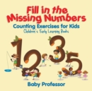 Image for Fill in the Missing Numbers - Counting Exercises for Kids Children's Early Learning Books