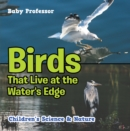 Image for Birds That Live at the Water's Edge Children's Science & Nature