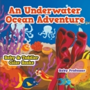 Image for Underwater Ocean Adventure- Baby & Toddler Color Books