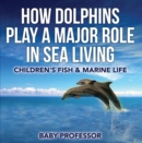 Image for How Dolphins Play a Major Role in Sea Living Children's Fish & Marine Life