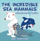 Image for Incredible Sea Mammals Children's Science & Nature