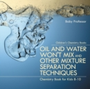 Image for Oil and Water Won't Mix and Other Mixture Separation Techniques - Chemistry Book for Kids 8-10 Children's Chemistry Books