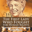 Image for The First Lady Who Fought for Human Rights - Biography of Eleanor Roosevelt Children's Biography Books