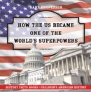 Image for How The Us Became One Of The World's Superpowers - History Facts Books - Ch