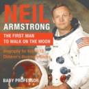 Image for Neil Armstrong : The First Man to Walk on the Moon - Biography for Kids 9-12 Children's Biography Books