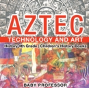 Image for Aztec Technology and Art - History 4th Grade Children's History Books