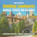 Image for Building Landmarks - Bridges, Tunnels and Buildings - Architecture and Design Children's Engineering Books