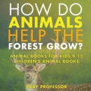 Image for How Do Animals Help the Forest Grow? Animal Books for Kids 9-12 Children's Animal Books