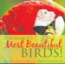 Image for The World's Most Beautiful Birds! Animal Book for Toddlers Children's Animal Books