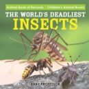 Image for The World's Deadliest Insects - Animal Book of Records Children's Animal Books