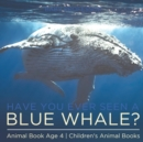 Image for Have You Ever Seen A Blue Whale? Animal Book Age 4 Children's Animal Books